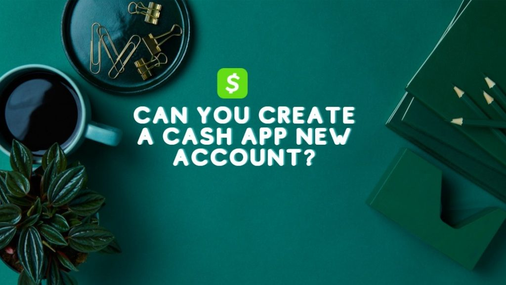 can you create a cash app new account